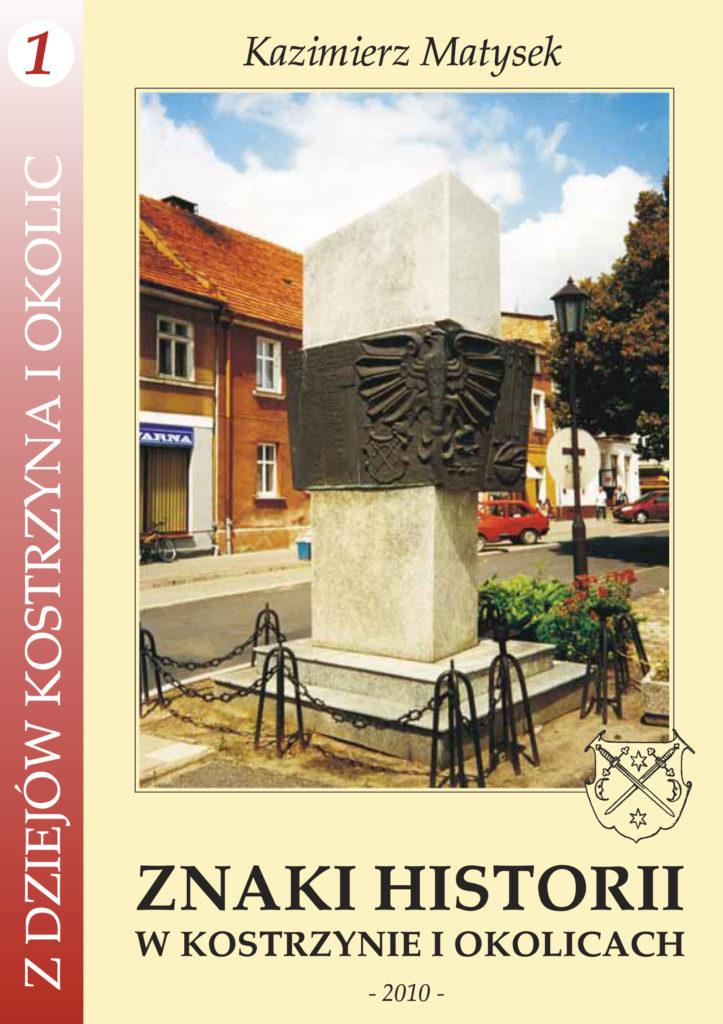 Okładka Kazimierz Matysek, Znaki historii wKostrzynie iokolicach, Kostrzyn 2010