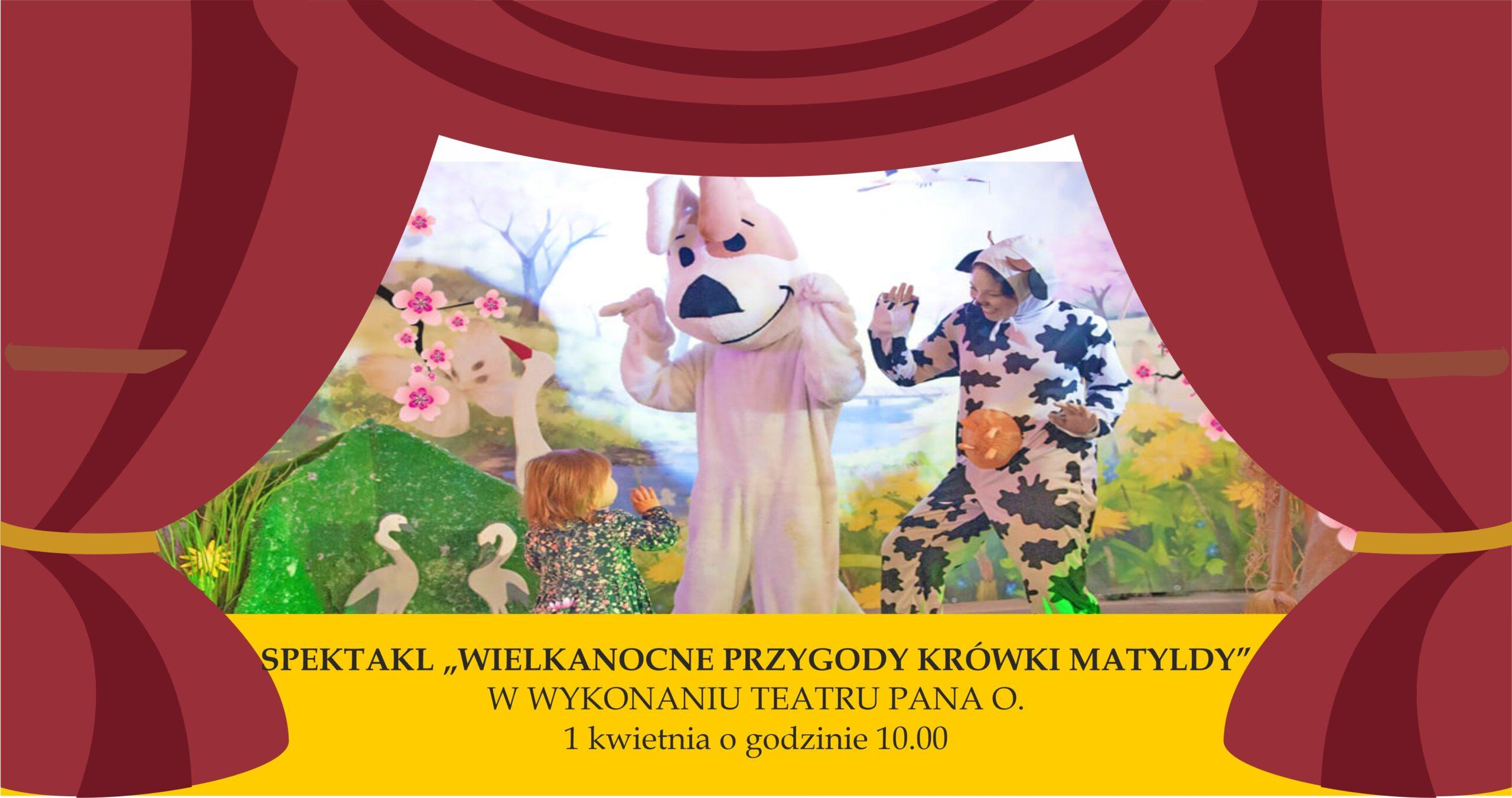 scena teatralna na niej Reksio i krówka Matylda. Pod spodem napis spektakl Wielkanocne przygody krówki matyldy